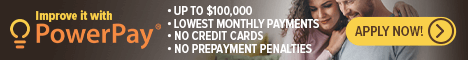 Improve it with PowerPay®. Up to $100,000, lowest monthly payments, no credit cards, and no prepayment penalties. Tap or Click to apply now!